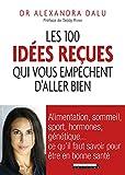 Les 100 idées reçues qui vous empêchent d'aller bien: Alimentation, sommeil, sport, hormones, génétique... Ce qu'il faut savoir pour être en bonne santé (SANTE/FORME) (French Edition)