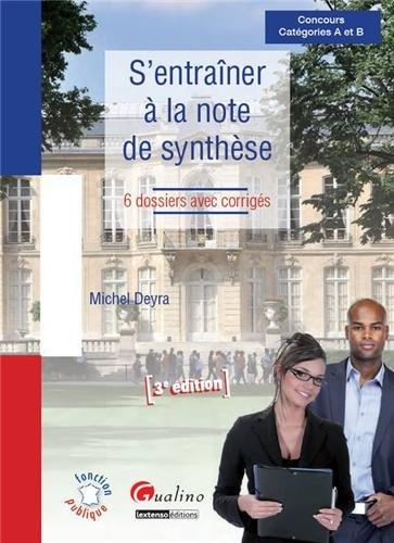 S'entrainer à la note de synthèse : 6 dossiers avec corrigés, concours catégories A et B par Michel Deyra