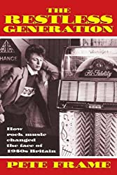 The Restless Generation: How Rock Music Changed the Face of 1950s Britain