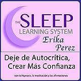 Deje de Autocrítica, Crear Más Confianza con Hipnosis, Subliminales Afirmaciones y Meditación Relajante (El Sistema de Aprendizaje del Sueño)
