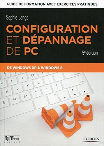 Livres gratuits en ligne Configuration et dépannage de PC: Guide de formation avec exercices pratiques - De Windows XP à Windows 8 pdf epub