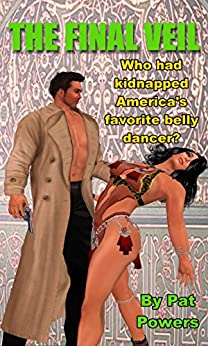 The Final Veil: Who had kidnapped America's favorite belly dancer? (English Edition) par [Powers, Pat]