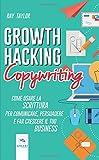 Growth Hacking Copywriting: Come usare la scrittura per comunicare, persuadere e far crescere il tuo business
