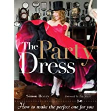 The Party Dress: How to Make the Perfect One for You by Simon Henry (2010-04-06)