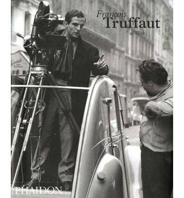 [(Truffaut At Work )] [Author: Carole Berre] [Dec-2005]