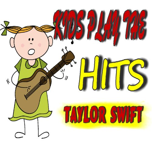 Kids Play the Hits: Taylor Swift (Instrumental)