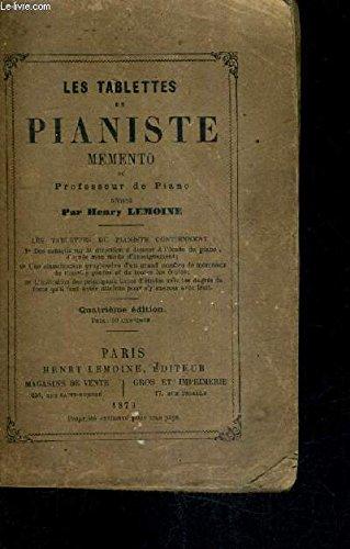 LES TABLETTES DU PIANISTE MEMENTO DU PROFESSEUR DE PIANO / 4E EDITION.