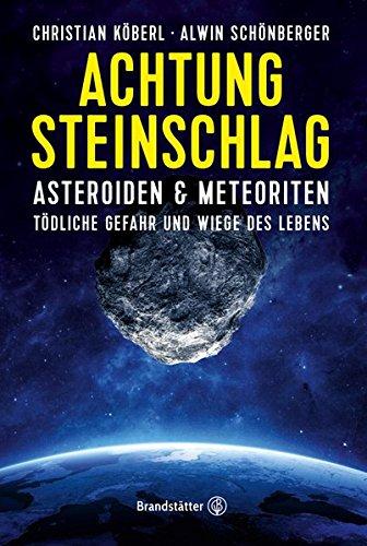 Achtung Steinschlag! - Asteroiden und Meteoriten: Tödliche Gefahr und Wiege des Lebens