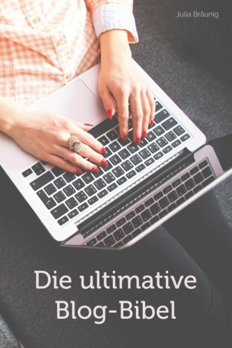 Die ultimative Blog-Bibel: Alles über Blogdesign, Schreiben, SEO, Marketing & Monetarisierung
