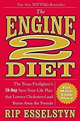 The Engine 2 Diet: The Texas Firefighter's 28-Day Save-Your-Life Plan That Lowers Cholesterol and Burns Away the Pounds by Rip Esselstyn (2009-02-01)