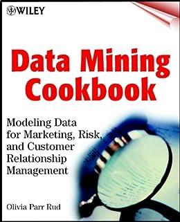 Data Mining Cookbook: Modeling Data for Marketing, Risk, and Customer Relationship Management (Datawarehousing) by [Rud, Olivia Parr]