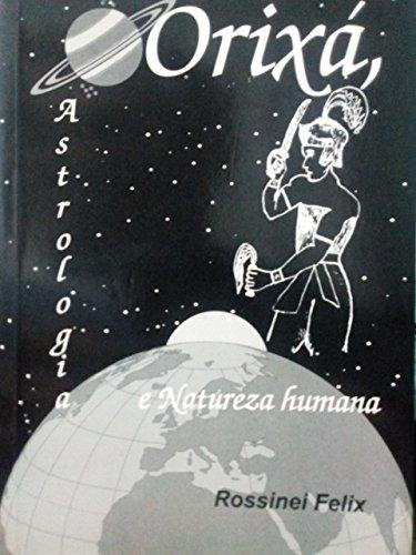 Orixá, Astrologia e Natureza Humana: Os Orixás e os Astros regendo a vida (Coleção Orixá e Astrologia Livro 1) (Portuguese Edition) por Rossinei Felix