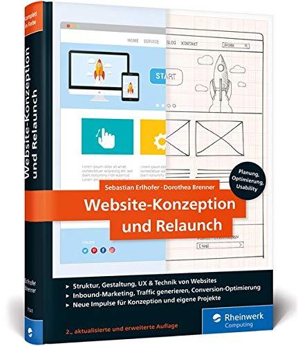 Website-Konzeption und Relaunch: Das Handbuch für die Praxis. Konzepte entwickeln, Usability optimieren, Besucher begeistern (Ausgabe 2019)