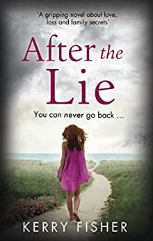 After the Lie: A gripping novel about love, loss and family secrets by [Fisher, Kerry]