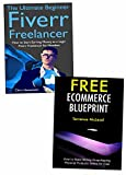 Free Ways to Start an Online Based Business - 2018: Freelancing with Fiverr & Drop Shipping Through a Free Ecommerce Website (Creating Your Internet Business)