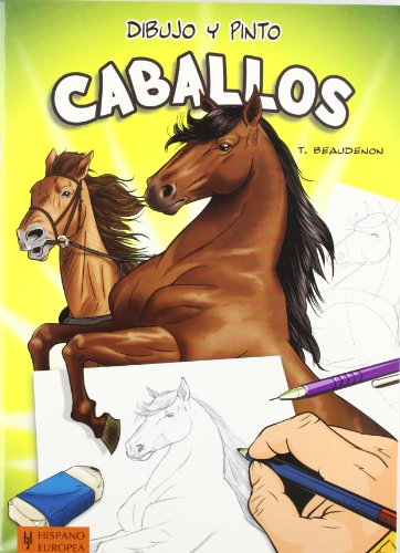 Dibujo y pinto caballos / Draw and Paint Horses (Dibujo Y Pinto / Draw and Paint) por T. Beaudenon