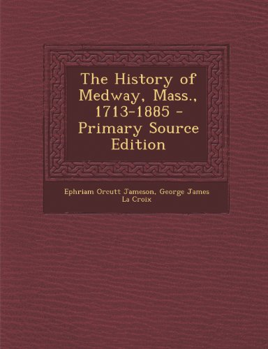 History of Medway, Mass., 1713-1885
