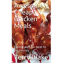 Awesomely Cheap Chicken Meals: Eating well on next to no money  (Budget Cookbooks  Book 2) (English Edition)
