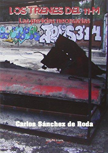 Los trenes del 11-M: Las pericias necesarias (Última Línea de Ensayo) por Carlos Sánchez de Roda