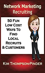 Network Marketing Recruiting: 50 Fun, Low Cost Ways To Find Local Recruits and Customers by Kim Thompson-Pinder (2014-04-22)