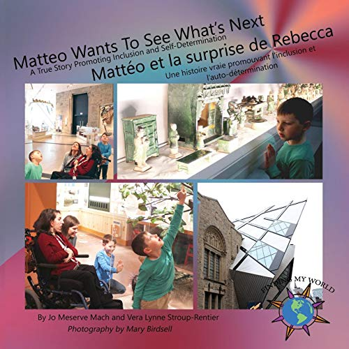 Matteo Wants To See What's Next/ Mattéo et la surprise de Rebecca: A True Story Promoting Inclusion and Self-Determination/Une histoire vraie ... et l'auto-détermination (Finding My World)