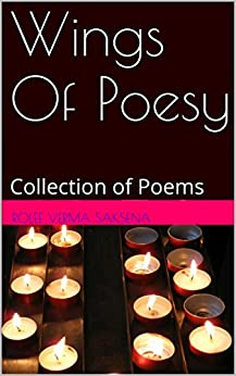 Wings Of Poesy: Collection of  Poems by [Saksena, Rolee Verma]