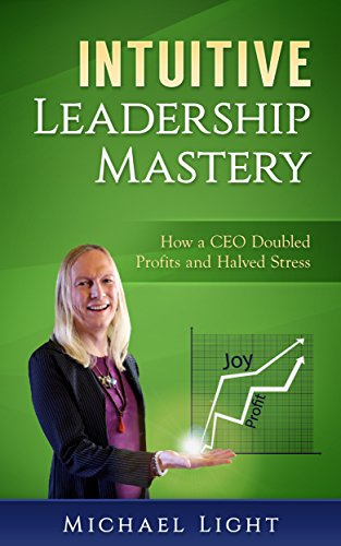 intuitive-leadership-mastery-how-a-ceo-doubled-profits-and-halved-stress-english-edition