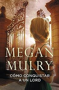 Cómo conquistar a un lord par Megan Mulry