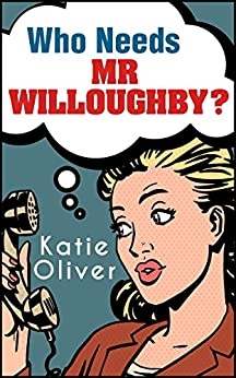 Who Needs Mr Willoughby? (The Jane Austen Factor, Book 3) by [Oliver, Katie]