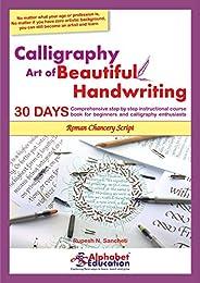 Calligraphy - Art of Beautiful Handwriting - Roman Chancery script - 30 days comprehensive step-by-step instru