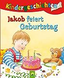 Jakob feiert Geburtstag: Die schönsten Kindergeschichten