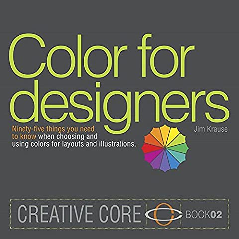 Color for Designers: Ninety-five things you need to know when choosing and using colors for (Palette Designer)