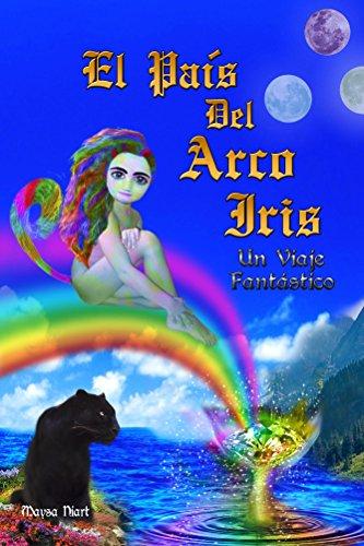 EL PAÍS DEL ARCO IRIS: UN VIAJE FANTÁSTICO