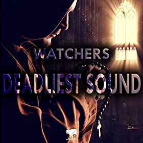 Watchers-Deadliest Sound