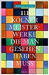 111 Kölner Meisterwerke, die man gese...