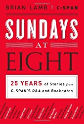 Sundays at Eight: 25 Years of Stories from C-SPAN???S Q&A and Booknotes by Brian Lamb (2014-04-29)