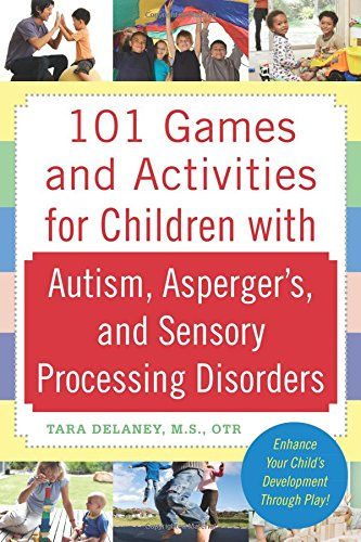 101 Games and Activities for Children With Autism, Asperger's and Sensory Processing Disorders