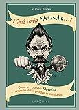 ¿Qué haría Nietzsche ....? (Larousse - Libros Ilustrados/ Prácticos - Arte Y Cultura)