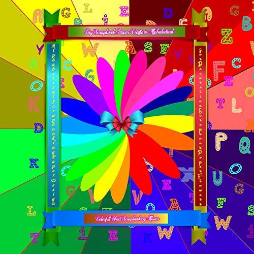 Diy Scrapbook Paper Crafts in Alphabetical Colorful Sheet Scrapbooking Album: Alphabetical Scrapbooking Paper Design  for Decoration Scrapbook Paper ... Kit Card Design (8.5x8.5) series, Band 1) -
