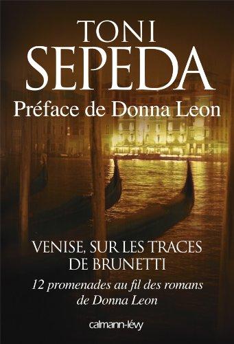 Venise, sur les traces de Brunetti: 12 promenades au fil des romans de Donna Leon
