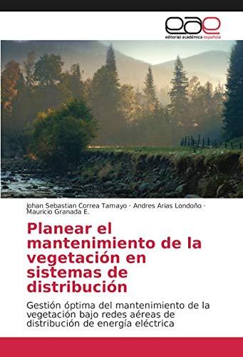 Planear el mantenimiento de la vegetación en sistemas de distribución: Gestión óptima del mantenimiento de la vegetación bajo redes aéreas de distribución de energía eléctrica