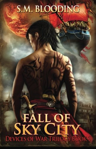 Fall of Sky City (A Steampunk Adventure): Volume 1 (Devices of War)