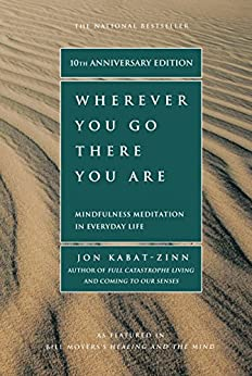 Wherever You Go, There You Are: Mindfulness Meditation In Everyday Life (English Edition) von [Kabat-Zinn, Jon]