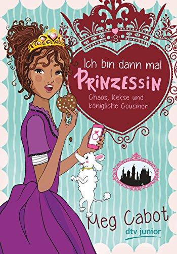 Ich bin dann mal Prinzessin – Chaos, Kekse und königliche Cousinen