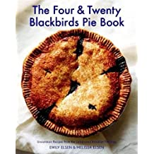The Four & Twenty Blackbirds Pie Book: Uncommon Recipes from the Celebrated Brooklyn Pie Shop-