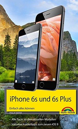 iPhone 6s und 6s Plus Einfach alles können - Die Anleitung zum neuen iPhone mit iOS 9