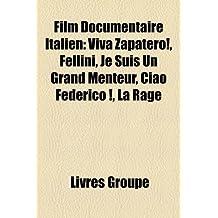 Film Documentaire Italien: Viva Zapatero!, Fellini, Je Suis Un Grand Menteur, Ciao Federico !, La Rage