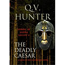 The Deadly Caesar, a Novel of the Late Roman Empire (Embers of Empire Book 5) (English Edition)