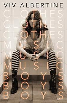 Clothes, Clothes, Clothes. Music, Music, Music. Boys, Boys, Boys. (English Edition) von [Albertine, Viv]