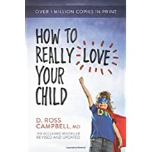 How to Really Love Your Child by Ross Campbell (2015-04-01)